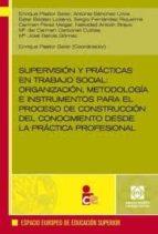 supervision y practicas en trabajo social: organizacion, metodolo gia e instrumentos para el proceso de construccion del conocimiento desde la practica profesional enrique pastor seller 9788484257837
