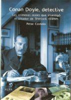 conan doyle, detective: los crimenes reales que investigo el crea dor de sherlock holmes peter costello 9788484283737