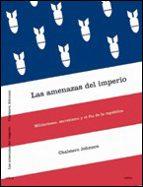 las amenazas del imperio: militarismo, secretismo y el fin de la republica chalmers johnson 9788484325437