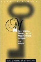mitos, dioses, heroes, en el mediterraneo antiguo jose maria blazquez 9788489512337