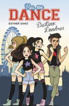 yes, we dance 2:destino londres esther sanz 9788490434437