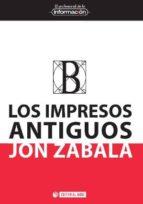 los impresos antiguos. génesis material y su repercusión en la transmisión de los textos-jon zabala-9788490644737