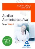 auxiliar administratiu/iva de l  institut català de la salut (ics) . temari volum 1 9788490937037