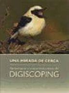 una mirada de cerca: aproximacion a la naturaleza a traves del digiscoping-miguel rouco-9788493523237