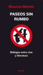 paseos sin rumbo: dialogos entre cine y literatura-mauricio montiel-9788493632137