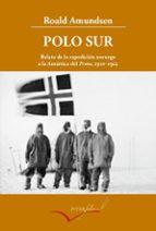 polo sur: relato de la expedicion noruega a la antartida del fram (1910-1912) (3ª ed.)-roald amundsen-9788493769437