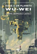 viaje a un planeta wu-wei (ebook)-gabriel bermudez castillo-9788494103537