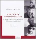 e. m. cioran: itinerarios de una vida: el apocalipsis segun ciora n (ultima entrevista filmada) gabriel liiceanu 9788494164637
