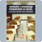 enseñanza y aprendizaje posmodernos en españa: la educación secun daria miguel angel garcia de juan 9788494197437