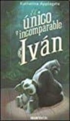 el unico e incomparable ivan-katherine applegate-9788494258237