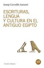 escrituras, lengua y cultura en el antiguo egipto josep cervello autuori 9788494516337