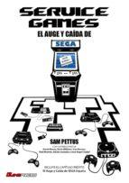 service games: el auge y caida de sega sam pettus 9788494730337