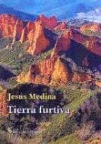 tierra furtiva-jesus medina-9788495140937