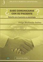¿sabe comunicarse con su paciente?: relacion con el paciente en o dontologia helga mediavilla ibañez 9788495279637