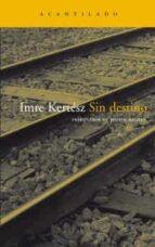 sin destino (7ª ed.)-imre kertesz-9788495359537