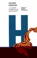 escolta espanya: la cuestion catalana en la epoca liberal borja riquer y permanyer 9788495379337