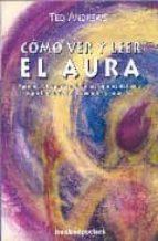 como ver y leer el aura: aprende el significado de los colores de l aura y protejete de los vampiros psiquicos-ted andrews-9788496829237