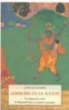 sabiduria en la accion: investigaciones sobre la bhagavad gita y la conducta autentica consuelo martin 9788497166737