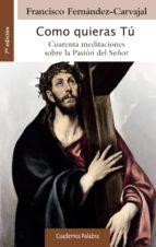 como quieras tu: cuarenta meditaciones sobre la pasion del señor (2ª ed.) francisco fernandez carvajal 9788498409437