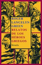 relatos de los heroes griegos-roger lancelyn green-9788498411737