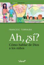 ah, ¿si?: como hablar de dios a los niños francesc torralba rosello 9788498464337
