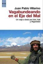 vagabundeando en el eje del mal: un viaje a dedo por iran, irak y afganistan-juan pablo villarino-9788498679137