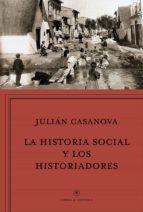 la historia social y los historiadores julian casanova ruiz 9788498928037