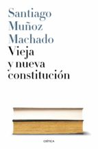 vieja y nueva constitucion santiago muñoz machado 9788498929737