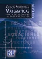 curso y ejercicios de matematicas para la selectividad y su fase especifica-eric dubon-9788499482637