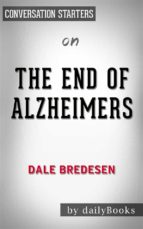 the end of alzheimer's: by dr. dale e. bredesen | conversation starters (ebook) 9788827521137