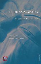 El libro de El dhammapada: el camino de la verdad autor ALBERTO BLANCO PDF!