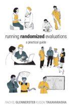 running randomized evaluations (ebook) rachel glennerster kudzai takavarasha 9781400848447