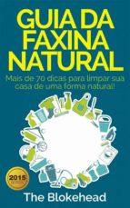 guia da faxina natural   mais de 70 dicas para limpar sua casa de uma forma natural! (ebook) 9781507115947