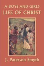 El libro de A boys and girls life of christ (yesterdays classics) autor J. PATERSON SMYTH DOC!