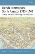 french fortresses in north america 1535 1763: quebec, montreal, l ouisbourg and new orleans rene chartrand 9781841767147