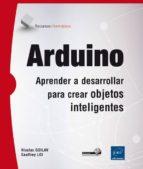 arduino: aprender a desarrollar para crear objetos inteligentes nicolas goilav geoffrey loi 9782409000447