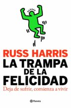 la trampa de la felicidad: deja de sufrir, comienza a vivir-russ harris-9788408093947