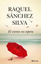el viento no espera (ebook)-raquel sanchez silva-9788408200147