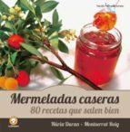 mermeladas caseras: 80 recettas que salen bien montserrat roig nuria duran 9788415088547