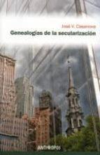 genealogias de la secularizacion jose v. casanova 9788415260547