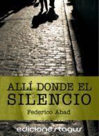 allí donde el silencio (ebook)-federico abad-9788415623847