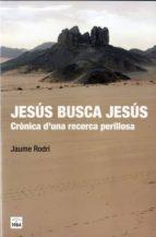jesus busca jesus: cronica d una recerca perillosa-jaume rodri febrer-9788415835547