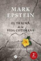 el trauma de la vida cotidiana: una guia hacia la paz interior-mark epstein-9788416145447