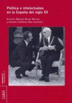 política e intelectuales en la españa del s.xx (ebook) antonio manuel moral roncal 9788416599547