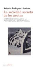 la sociedad secreta de los poetas: esteticas diferenciales de la poesia española contemporanea antonio rodriguez jimenez 9788416843947