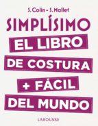 simplisimo: el libro de costura + facil del mundo-stephanie colin-sandrine mallet-9788416984947