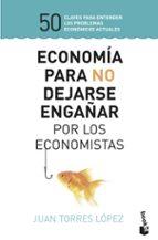 economia para no dejarse engañar por los economistas juan torres lopez 9788423430147