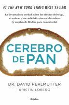 cerebro de pan: la verdad sobre los asesinos silenciosos del ce  rebro: el trigo, el azucar y los carbohidratos david perlmutter 9788425352447