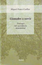 El libro de Llamados a servir: teologia del sacerdocio ministerial autor MIGUEL PONCE CUELLAR PDF!