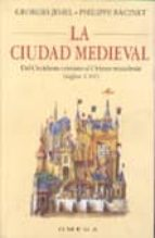la ciudad medieval: del occidente cristiano al oriente musulman ( siglos v xv) georges jehel philippe racinet 9788428211147